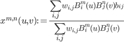 { \displaystyle x^{m, n}(u, v):=\frac{\sum_{i, j}w_{i, j}B_{i}^{m}( u )B_{j}^{n}( v )b_{ij}}{\sum_{i, j}w_{i, j}B_{i}^{m}( u )B_{j}^{n}( v )} }