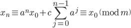 { \displaystyle x_{n}\equiv a^{n}x_{0}+c\sum_{j=0}^{n-1}a^{j}\equiv x_{0} \pmod{m} }