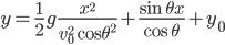 { \displaystyle y = \frac{1}{2}g\frac{x^{2}}{v_0^{2}\cos\theta^{2}} + \frac{\sin\theta x}{\cos\theta} + y_0 }
