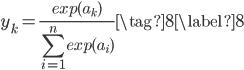 { \displaystyle y_{k} = \frac{exp(a_k)}{\sum_{i=1}^n exp(a_i)} \tag{8} \label{8}}