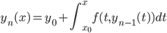 { \displaystyle y_n(x)=y_0+\int_{x_0}^{x}f(t,y_{n-1}(t)) dt}