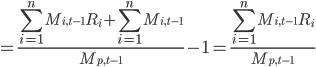 { \displaystyle= \frac{\sum_{i=1}^{n} M_{i,t-1}R_i + \sum_{i=1}^{n} M_{i,t-1}} {M_{p,t-1}}-1 = \frac{\sum_{i=1}^{n} M_{i,t-1}R_i } {M_{p,t-1}} }