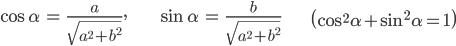 { \displaystyle\begin{align*}     \cos \alpha &= \frac{a}{\sqrt{a^2 + b^2}}, & \sin \alpha &= \frac{b}{\sqrt{a^2 + b^2}} &\left(\cos^2 \alpha + \sin^2 \alpha = 1\right) \end{align*}}