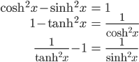 { \displaystyle\begin{align*}     \cosh^2 x - \sinh^2 x &= 1 \\      1 - \tanh^2 x &= \frac{1}{\cosh^2 x} \\      \frac{1}{\tanh^2 x} - 1 &= \frac{1}{\sinh^2 x} \end{align*}}
