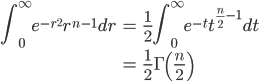 { \displaystyle\begin{align*}     \int_0^\infty e^{-r^2} r^{n-1}dr         &= \frac{1}{2}\int_0^\infty e^{-t}t^{\frac{n}{2}-1}dt \\         &= \frac{1}{2}\Gamma\left(\frac{n}{2}\right) \end{align*}}