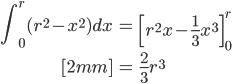 { \displaystyle\begin{align*}     \int_0^r (r^2-x^2) dx         &= \left[r^2 x - \frac{1}{3}x^3\right]_0^r \\[2mm]         &= \frac{2}{3}r^3 \end{align*}}