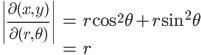 { \displaystyle\begin{align*}     \left|\frac{\partial (x,\,y)}{\partial (r,\,\theta)}\right|         &= r\cos^2\theta + r\sin^2\theta \\         &= r \end{align*}}