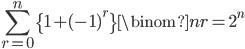 { \displaystyle\begin{align*}     \sum_{r=0}^n \big\{1+(-1)^r\big\}\binom{n}{r} = 2^n \end{align*}}