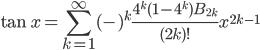 { \displaystyle\begin{align*}     \tan x = \sum_{k = 1}^\infty (-)^k\frac{4^k (1 - 4^k) B_{2k}}{(2k)!}x^{2k-1} \end{align*}}