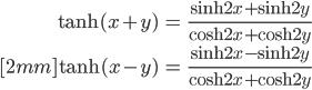 { \displaystyle\begin{align*}     \tanh (x + y) &= \frac{\sinh 2x + \sinh 2y}{\cosh 2x + \cosh 2y } \\[2mm]     \tanh (x - y) &= \frac{\sinh 2x - \sinh 2y}{\cosh 2x + \cosh 2y } \end{align*}}