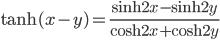 { \displaystyle\begin{align*}     \tanh (x - y) = \frac{\sinh 2x - \sinh 2y}{\cosh 2x + \cosh 2y } \end{align*}}