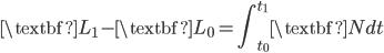 { \displaystyle\begin{align*}     \textbf{L}_1 - \textbf{L}_0 = \int_{t_0}^{t_1}\textbf{N}dt \end{align*}}