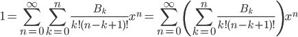 { \displaystyle\begin{align*}     1 = \sum_{n = 0}^\infty \sum_{k = 0}^n \frac{B_k}{k!(n-k+1)!}x^n = \sum_{n = 0}^\infty \left(\sum_{k = 0}^n \frac{B_k}{k!(n-k+1)!}\right)x^n \end{align*}}