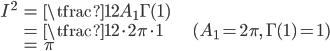{ \displaystyle\begin{align*}     I^2         &= \tfrac{1}{2}A_1\Gamma(1) \\         &= \tfrac{1}{2}\cdot 2\pi \cdot 1 & (A_1 = 2\pi,\,\Gamma(1) = 1) \\         &= \pi \end{align*}}