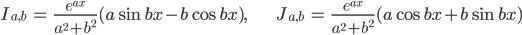 { \displaystyle\begin{align*}     I_{a,b} &= \frac{e^{ax}}{a^2+b^2}(a\sin bx - b\cos bx), &     J_{a,b} &= \frac{e^{ax}}{a^2+b^2}(a\cos bx + b\sin bx) \end{align*}}