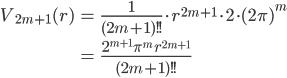 { \displaystyle\begin{align*}     V_{2m+1}(r)         &= \frac{1}{(2m+1)!!} \cdot r^{2m+1}\cdot 2 \cdot (2\pi)^m \\         &= \frac{2^{m+1}\pi^m \, r^{2m+1}}{(2m+1)!!} \end{align*}}