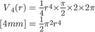 { \displaystyle\begin{align*}     V_4(r)         &= \frac{1}{4}r^4 \times \frac{\pi}{2} \times 2 \times 2\pi \\[4mm]         &= \frac{1}{2} \pi^2 r^4 \end{align*}}