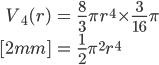 { \displaystyle\begin{align*}     V_4(r) &= \frac{8}{3}\pi r^4 \times \frac{3}{16} \pi \\[2mm]         &= \frac{1}{2}\pi^2 r^4 \end{align*}}