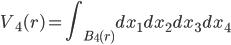 { \displaystyle\begin{align*}     V_4(r) = \int_{B_4(r)}dx_1dx_2dx_3dx_4 \end{align*}}