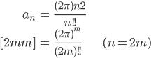 { \displaystyle\begin{align*}     a_n         &= \frac{(2\pi)^\frac{n}{2}}{n!!} \\[2mm]         &= \frac{(2\pi)^m}{(2m)!!} & (n = 2m) \end{align*}}