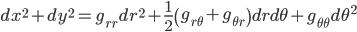 { \displaystyle\begin{align*}     dx^2 + dy^2 = g_{rr}dr^2 + \frac{1}{2}\left(g_{r\theta} + g_{\theta r}\right)drd\theta + g_{\theta\theta}d\theta^2 \end{align*}}