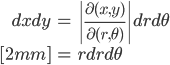 { \displaystyle\begin{align*}     dxdy         &= \left|\frac{\partial (x, y)}{\partial (r, \theta)}\right|drd\theta \[2mm]         &= rdrd\theta \end{align*}}