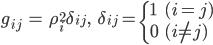 { \displaystyle\begin{align*}     g_{ij} &= \rho_i^2\delta_{ij}, &     \delta_{ij} = \begin{cases} 1 & (i = j) \\ 0 & (i \ne j) \end{cases} \end{align*}}