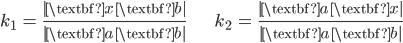 { \displaystyle\begin{align*}     k_1 &= \frac{|\textbf{x} \; \textbf{b}|}{|\textbf{a} \; \textbf{b}|} &     k_2 &= \frac{|\textbf{a} \; \textbf{x}|}{|\textbf{a} \; \textbf{b}|} \end{align*}}