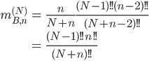 { \displaystyle\begin{align*}     m_{B,n}^{(N)}         &= \frac{n}{N+n}\frac{(N-1)!!(n-2)!!}{(N+n-2)!!} \\         &= \frac{(N-1)!!n!!}{(N+n)!!} \end{align*}}