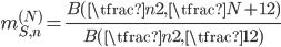 { \displaystyle\begin{align*}     m_{S,n}^{(N)} = \frac{B(\tfrac{n}{2},\,\tfrac{N+1}{2})}{B(\tfrac{n}{2},\,\tfrac{1}{2})} \end{align*}}