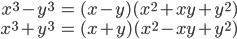 { \displaystyle\begin{align*}     x^3 - y^3 &= (x - y)(x^2 + xy + y^2) \\     x^3 + y^3 &= (x + y)(x^2 - xy + y^2) \end{align*}}