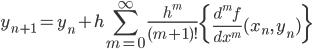 { \displaystyle\begin{align*}     y_{n+1} = y_n + h \sum_{m=0}^\infty \frac{h^m}{(m+1)!}\left\{\frac{d^mf}{dx^m}(x_n,\,y_n)\right\} \end{align*}}