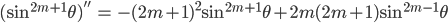 { \displaystyle\begin{align*}   (\sin^{2m+1}\theta)''     &= -(2m+1)^2\sin^{2m+1}\theta + 2m(2m+1)\sin^{2m-1}\theta \end{align*}}