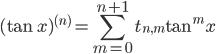 { \displaystyle\begin{align*}   (\tan x)^{(n)} = \sum_{m=0}^{n+1} t_{n,m} \tan^m x \end{align*}}