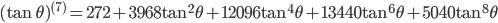 { \displaystyle\begin{align*}   (\tan\theta)^{(7)} = 272 + 3968\tan^2\theta + 12096\tan^4\theta + 13440 \tan^6\theta + 5040 \tan^8\theta \end{align*}}