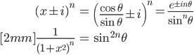 { \displaystyle\begin{align*}   (x \pm i)^n &= \left(\frac{\cos\theta}{\sin\theta} \pm i\right)^n = \frac{e^{\pm in\theta}}{\sin^n\theta} \\[2mm]   \frac{1}{(1+x^2)^n} &= \sin^{2n}\theta \end{align*}}
