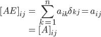 { \displaystyle\begin{align*}   [AE]_{ij}     &= \sum_{k=1}^n a_{ik}\delta_{kj}      = a_{ij} \\     &= [A]_{ij} \end{align*}}