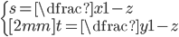 { \displaystyle\begin{align*}   \begin{cases}     s = \dfrac{x}{1-z} \\[2mm]     t = \dfrac{y}{1-z}   \end{cases} \end{align*}}
