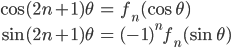 { \displaystyle\begin{align*}   \cos (2n+1)\theta &= f_n(\cos\theta) \\   \sin (2n+1)\theta &= (-1)^n f_n(\sin\theta) \end{align*}}