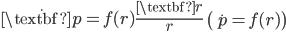 { \displaystyle\begin{align*}   \dot{\textbf{p}} = f(r)\frac{\textbf{r}}{r} \qquad \left(\dot{p} = f(r)\right) \end{align*}}