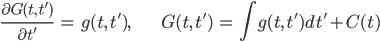 { \displaystyle\begin{align*}   \frac{\partial G(t,\,t')}{\partial t'} &= g(t,\,t'), &   G(t,\,t') &= \int g(t,\,t')dt' + C(t) \end{align*}}