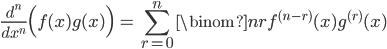 { \displaystyle\begin{align*}   \frac{d^n}{dx^n}\Big(f(x)g(x)\Big)     &= \sum_{r=0}^n \binom{n}{r} f^{(n-r)}(x) g^{(r)}(x) \end{align*}}