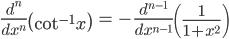 { \displaystyle\begin{align*}   \frac{d^n}{dx^n}\left(\cot^{-1}x\right)     &= -\frac{d^{n-1}}{dx^{n-1}}\left(\frac{1}{1+x^2}\right) \end{align*}}