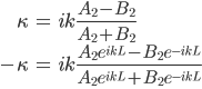 { \displaystyle\begin{align*}   \kappa &= ik \frac{A_2 - B_2}{A_2 + B_2} \\   -\kappa &= ik \frac{A_2e^{ikL} - B_2e^{-ikL}}{A_2e^{ikL} + B_2e^{-ikL}} \\ \end{align*}}