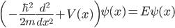 { \displaystyle\begin{align*}   \left(-\frac{\hbar^2}{2m}\frac{d^2}{d x^2} + V(x)\right)\psi(x) = E\psi(x) \end{align*}}