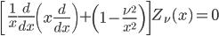 { \displaystyle\begin{align*}   \left[\frac{1}{x}\frac{d}{dx}\left(x\frac{d}{dx}\right) + \left(1-\frac{\nu^2}{x^2}\right)\right]Z_\nu(x) = 0 \end{align*}}