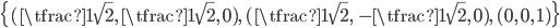 { \displaystyle\begin{align*}   \left\{ (\tfrac{1}{\sqrt{2}},\,\tfrac{1}{\sqrt{2}},\,0),\,     (\tfrac{1}{\sqrt{2}},\,-\tfrac{1}{\sqrt{2}},\,0),\,     (0,\,0,\,1) \right\} \end{align*}}