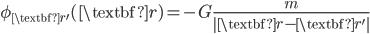 { \displaystyle\begin{align*}   \phi_{\textbf{r}'}(\textbf{r}) = -G \frac{m}{\left \textbf{r} - \textbf{r}'\right } \end{align*}}