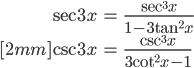 { \displaystyle\begin{align*}   \sec 3x &= \frac{\sec^3x}{1 - 3\tan^2x} \\[2mm]   \csc 3x &= \frac{\csc^3x}{3\cot^2x - 1} \end{align*}}
