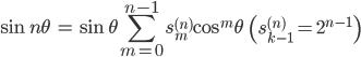 { \displaystyle\begin{align*}   \sin n\theta &= \sin\theta \sum_{m=0}^{n-1} s_m^{(n)} \cos^m\theta \qquad      \left(s_{k-1}^{(n)} = 2^{n-1}\right) \end{align*}}